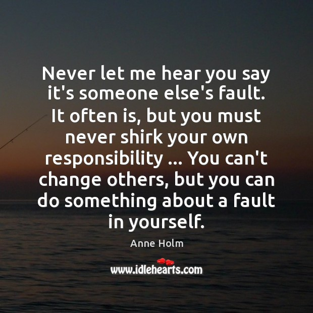 Image, Never let me hear you say it's someone else's fault. It often