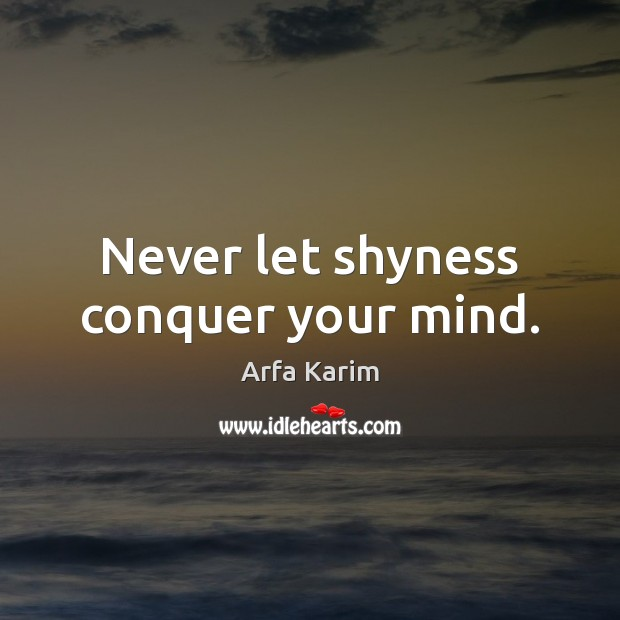 Image, Never let shyness conquer your mind.