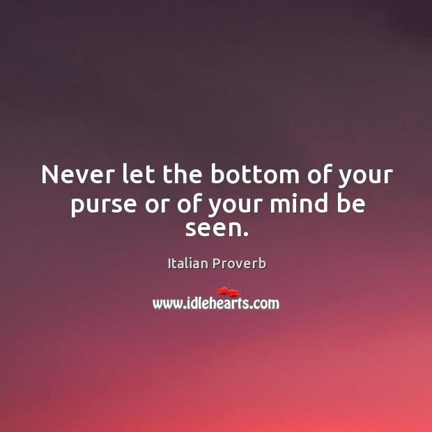 Image, Never let the bottom of your purse or of your mind be seen.