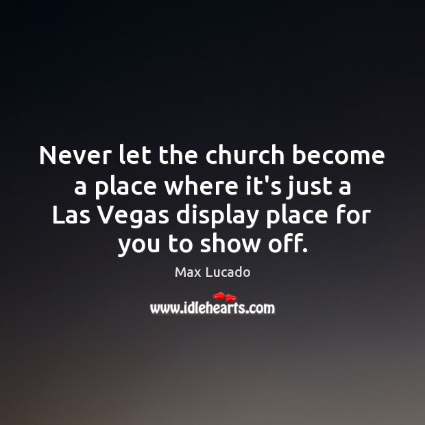 Never let the church become a place where it's just a Las Image