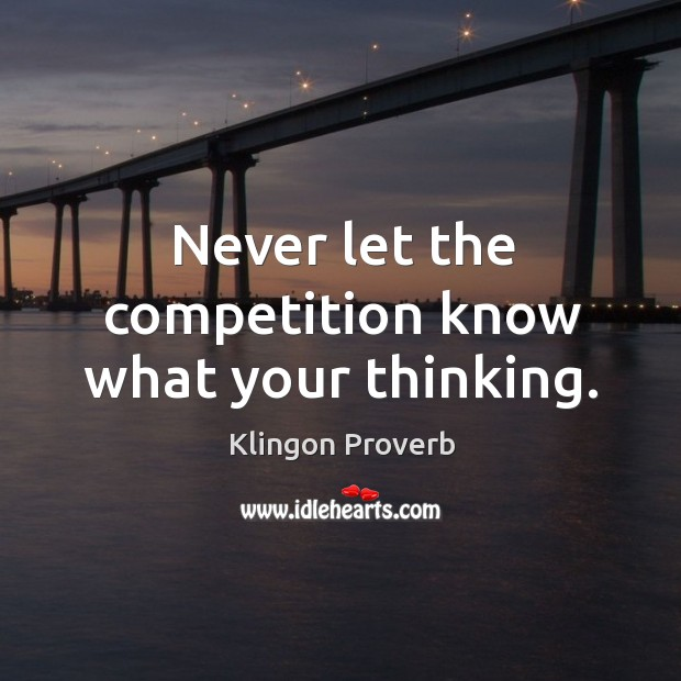 Never let the competition know what your thinking. Klingon Proverbs Image