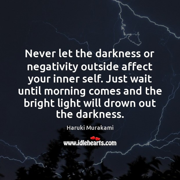 Image, Never let the darkness or negativity outside affect your inner self. Just