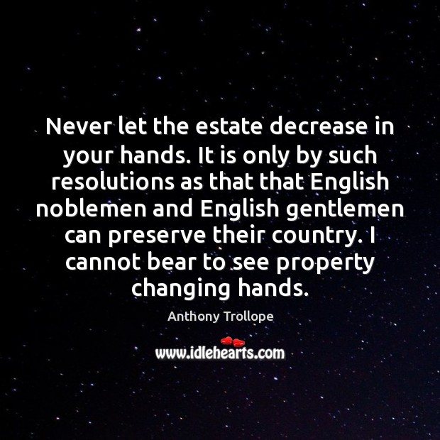 Never let the estate decrease in your hands. It is only by Image