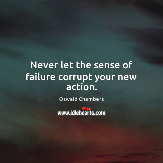 Image, Never let the sense of failure corrupt your new action.