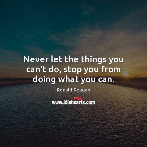 Image, Never let the things you can't do, stop you from doing what you can.