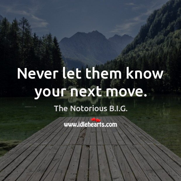 Never let them know your next move. Image