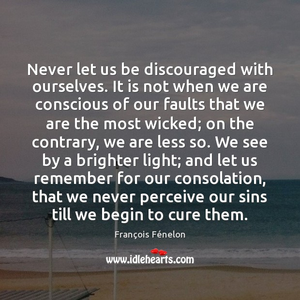 Never let us be discouraged with ourselves. It is not when we Image