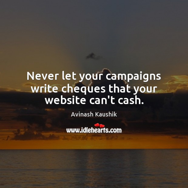 Never let your campaigns write cheques that your website can't cash. Image