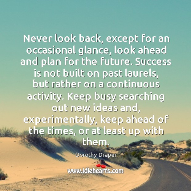 Never look back, except for an occasional glance, look ahead and plan Never Look Back Quotes Image
