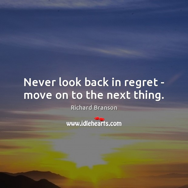 Never look back in regret – move on to the next thing. Never Look Back Quotes Image
