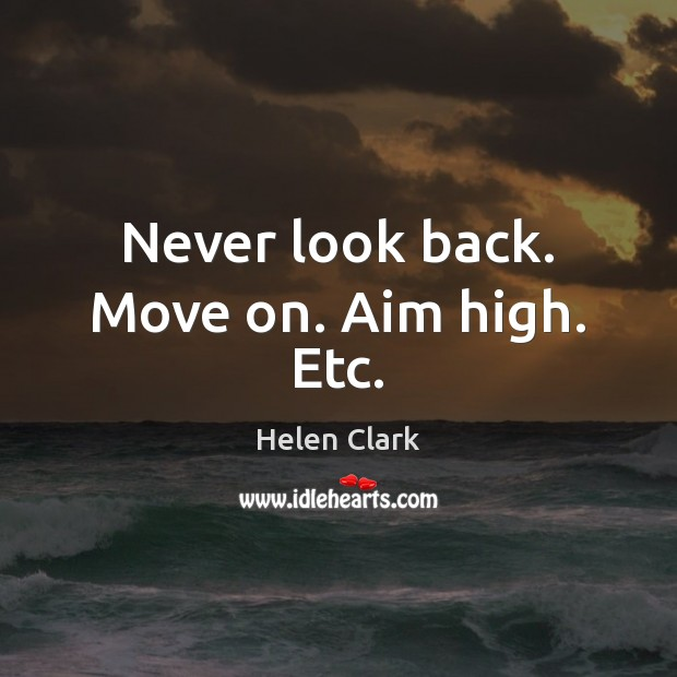 Never look back. Move on. Aim high. Etc. Never Look Back Quotes Image