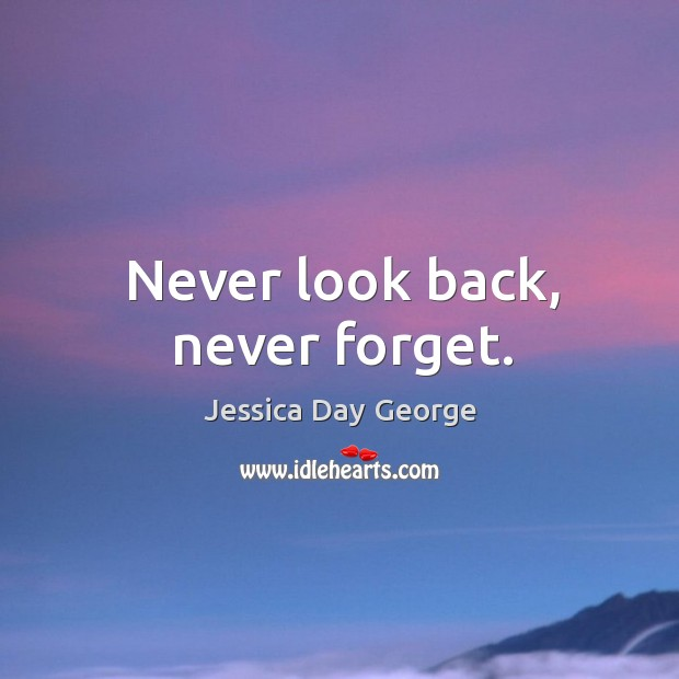 Never look back, never forget. Never Look Back Quotes Image