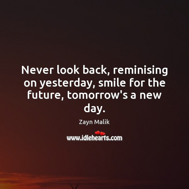 Never look back, reminising on yesterday, smile for the future, tomorrow's a new day. Never Look Back Quotes Image