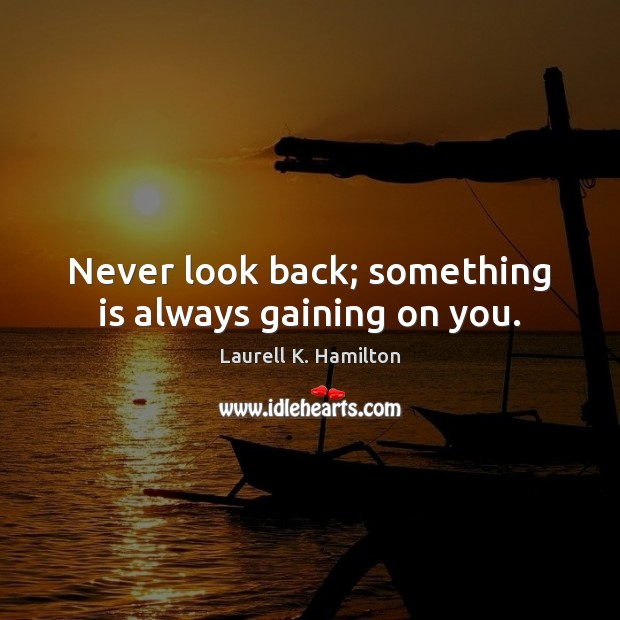 Never look back; something is always gaining on you. Never Look Back Quotes Image