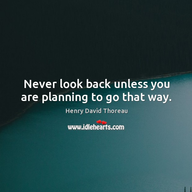 Never look back unless you are planning to go that way. Never Look Back Quotes Image