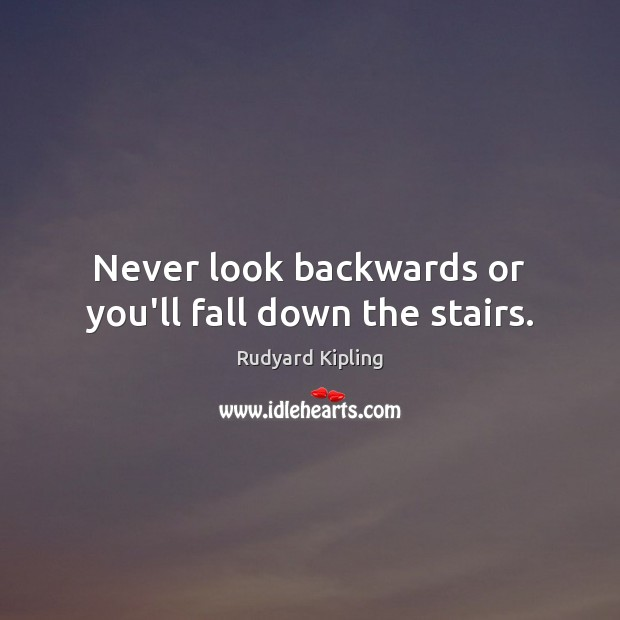 Image, Never look backwards or you'll fall down the stairs.