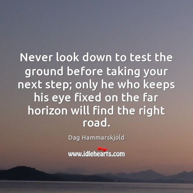 Never look down to test the ground before taking your next step; Image