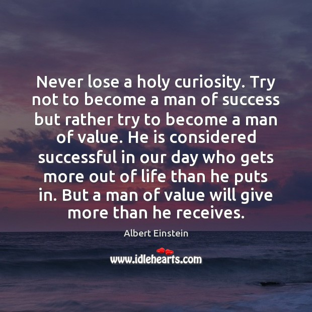 Image, Never lose a holy curiosity. Try not to become a man of