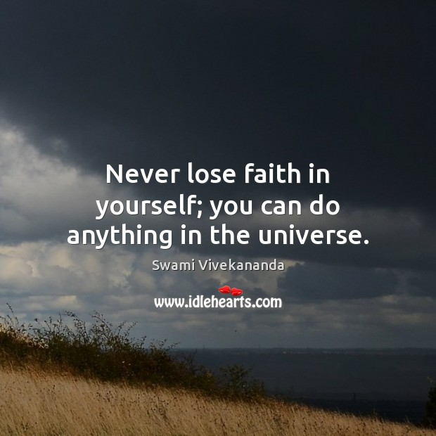 Image, Never lose faith in yourself; you can do anything in the universe.