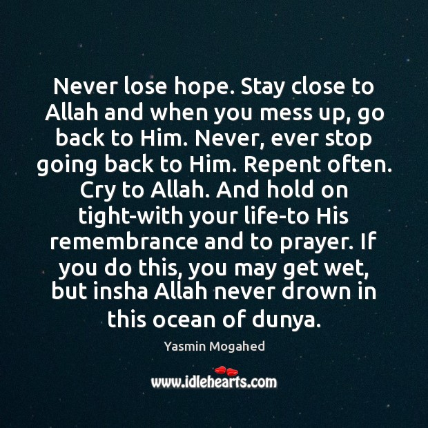 Image, Never lose hope. Stay close to Allah and when you mess up,