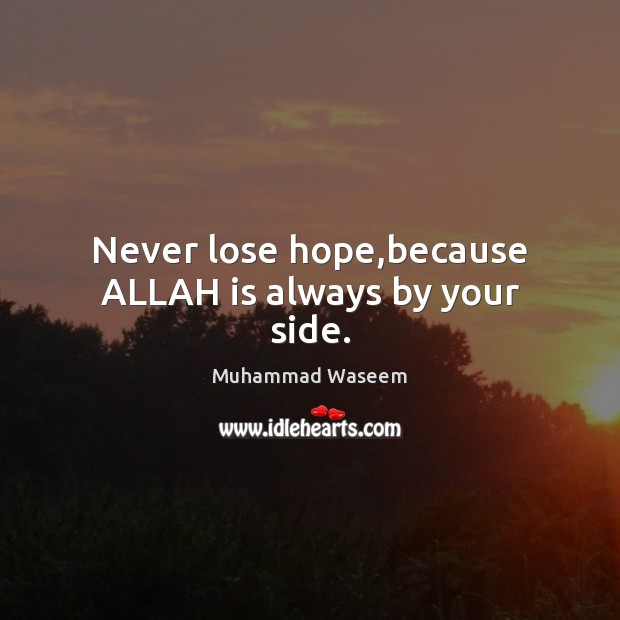 Image, Never lose hope,because ALLAH is always by your side.