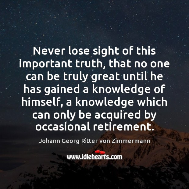 Never lose sight of this important truth, that no one can be Johann Georg Ritter von Zimmermann Picture Quote