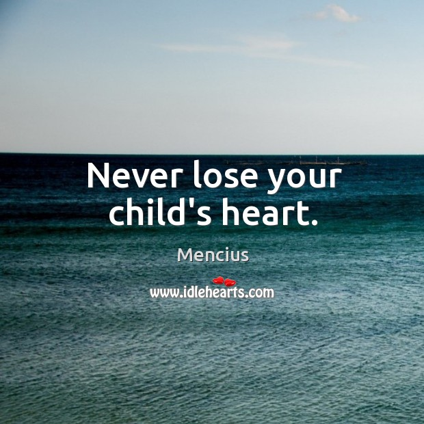 Never lose your child's heart. Mencius Picture Quote
