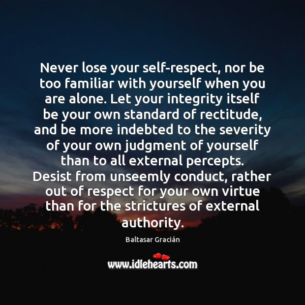 Never lose your self-respect, nor be too familiar with yourself when you Image