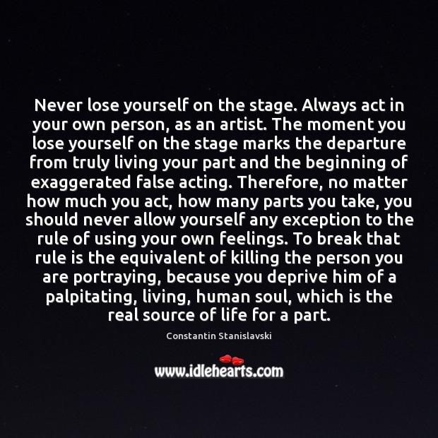 Never lose yourself on the stage. Always act in your own person, Constantin Stanislavski Picture Quote