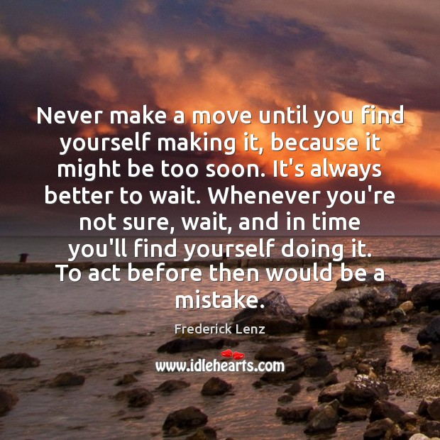 Image, Never make a move until you find yourself making it, because it