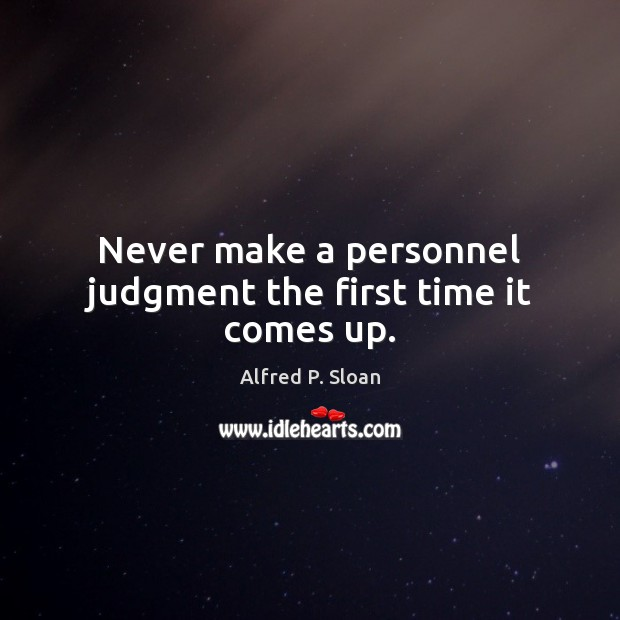 Image, Never make a personnel judgment the first time it comes up.