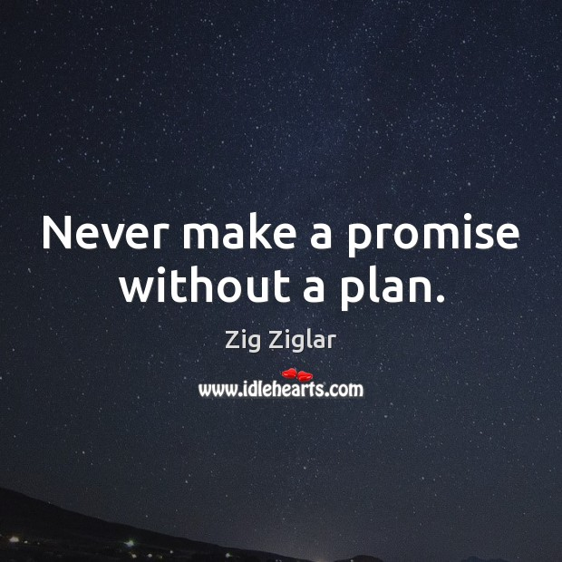 Never make a promise without a plan. Zig Ziglar Picture Quote