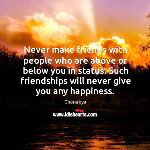 Never make friends with people who are above or below you in status. Image