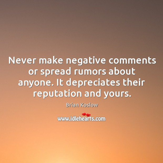 Image, Never make negative comments or spread rumors about anyone. It depreciates their reputation and yours.