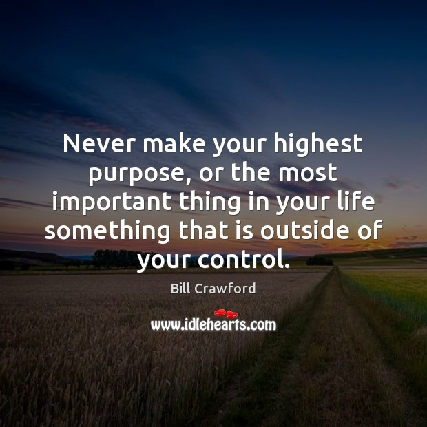 Image, Never make your highest purpose, or the most important thing in your