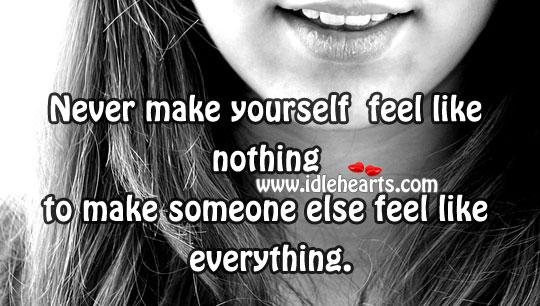 Never Make Yourself Feel