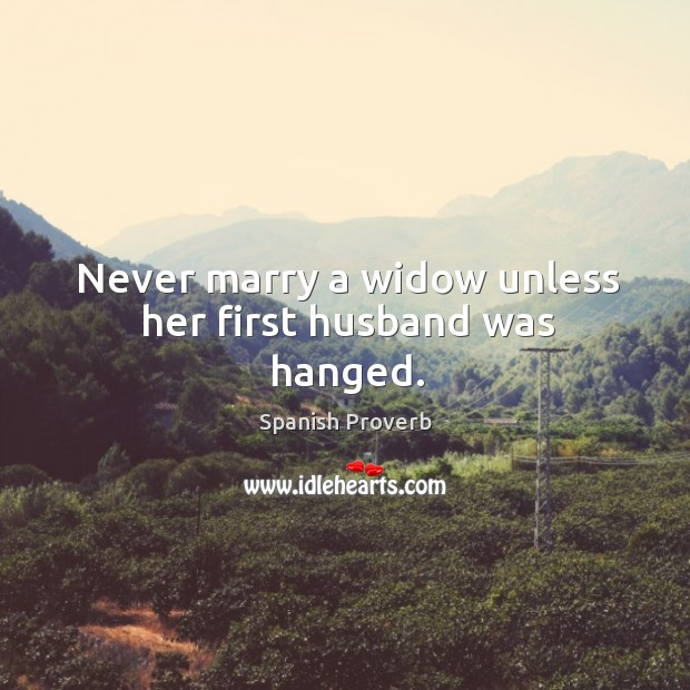 Image, Never marry a widow unless her first husband was hanged.