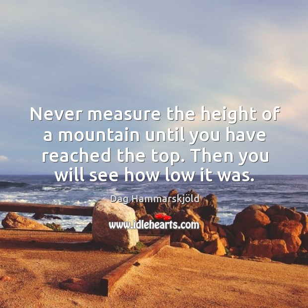 Image, Never measure the height of a mountain until you have reached the