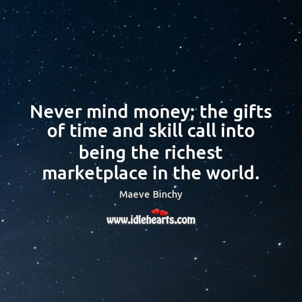 Never mind money; the gifts of time and skill call into being Image