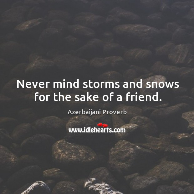 Never mind storms and snows for the sake of a friend. Azerbaijani Proverbs Image