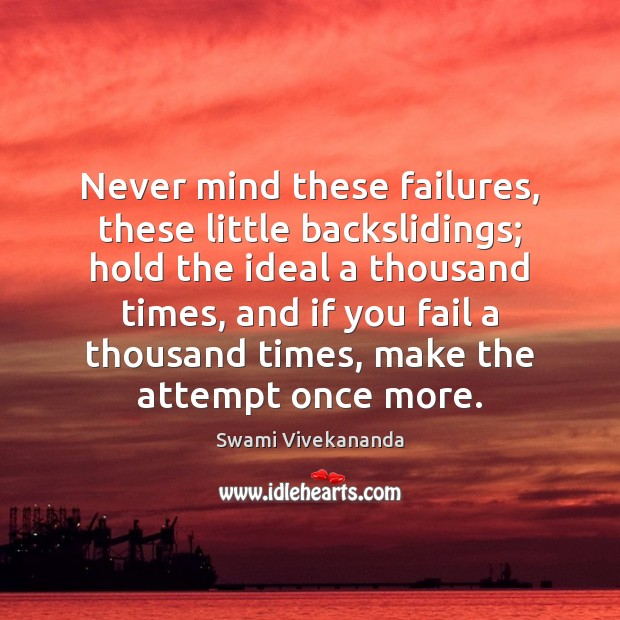 Image, Never mind these failures, these little backslidings; hold the ideal a thousand