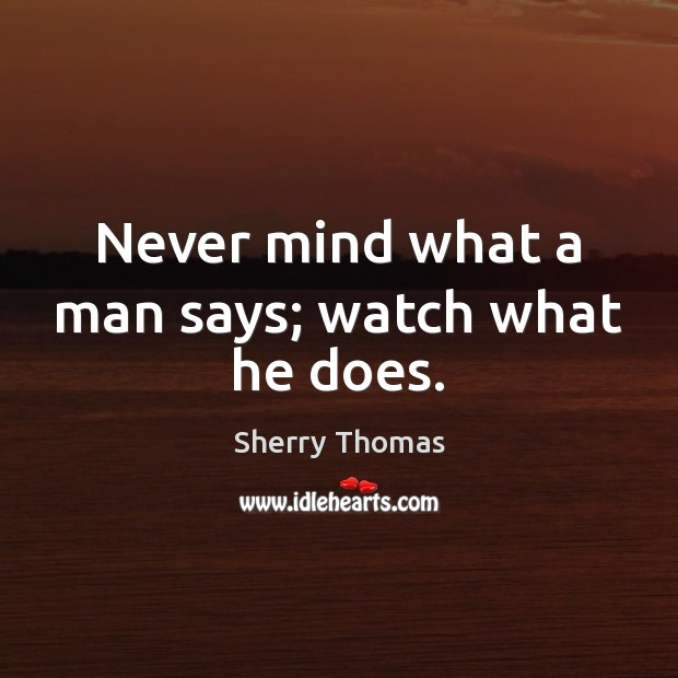 Never mind what a man says; watch what he does. Image