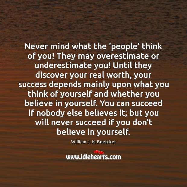 Never mind what the 'people' think of you! They may overestimate or Image