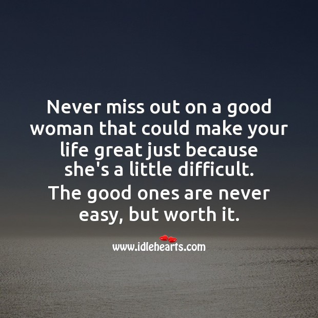 Never miss out on a good woman that could make your life great. Worth Quotes Image