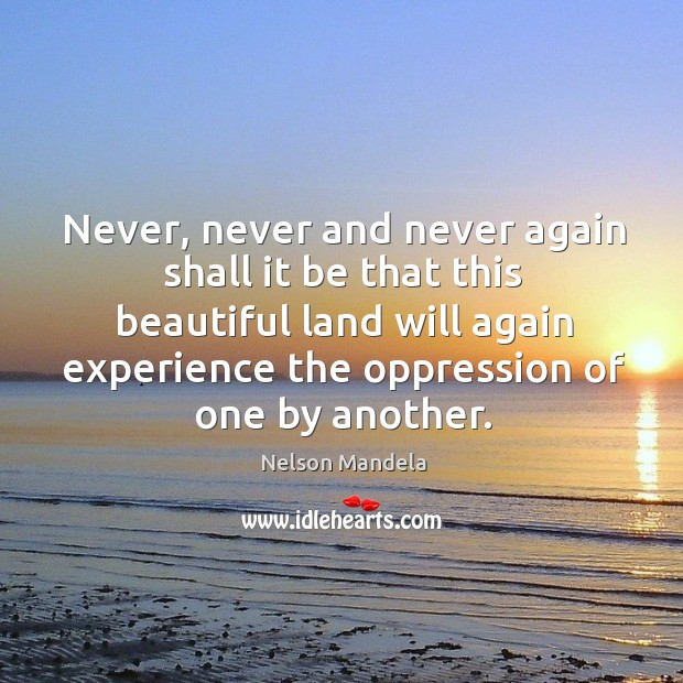 Image, Never, never and never again shall it be that this beautiful land will