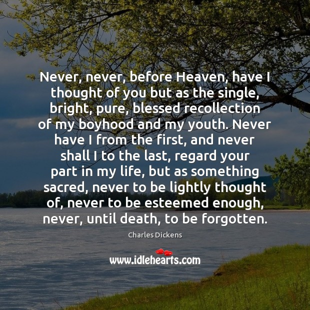 Never, never, before Heaven, have I thought of you but as the Thought of You Quotes Image