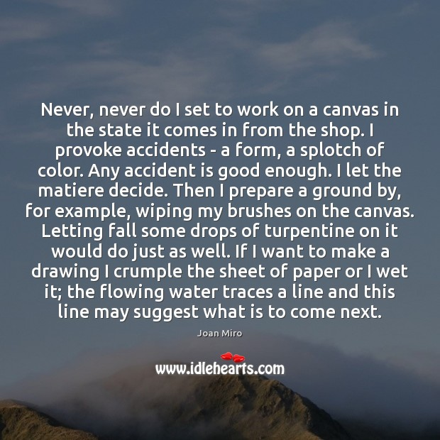 Never, never do I set to work on a canvas in the Joan Miro Picture Quote