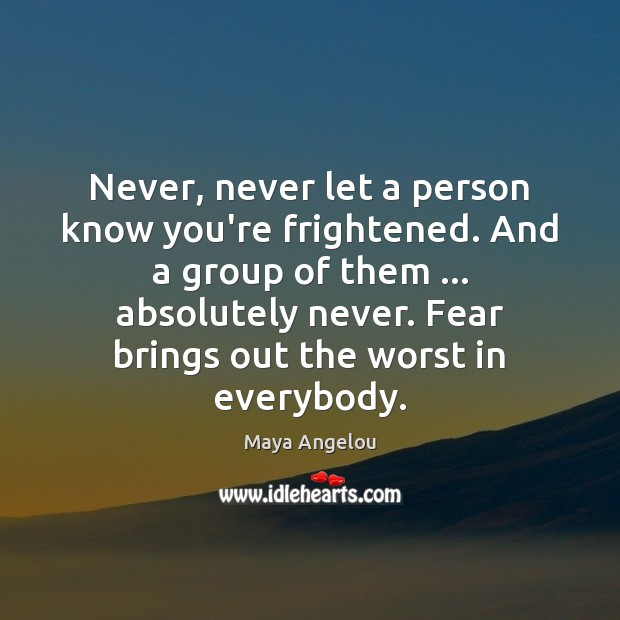 Image, Never, never let a person know you're frightened. And a group of