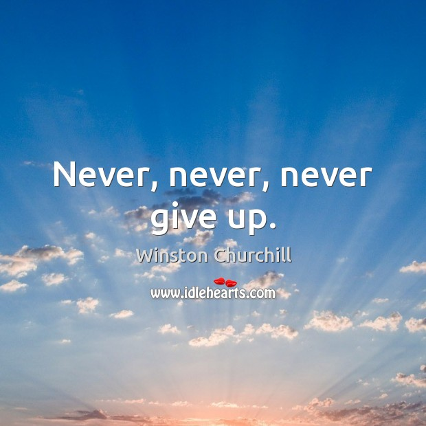 Image, Never, never, never give up.