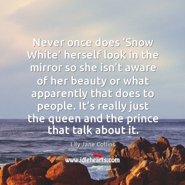 Never once does 'snow white' herself look in the mirror so she isn't aware Image